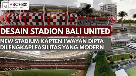 desain stadion bali united stadion kapten  wayan dipta