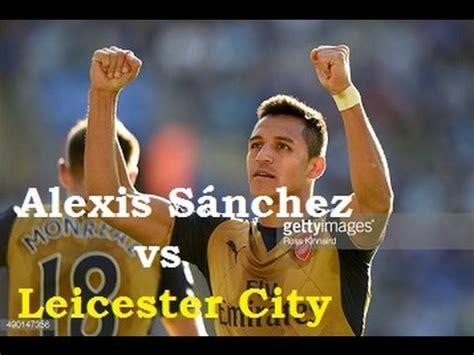 alexis sanchez youtube channel alexis s 225 nchez vs leicester city 26 09 15 youtube