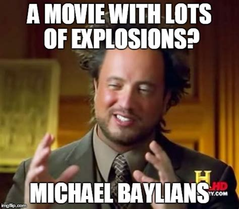 Michael Bay Meme - ancient aliens meme imgflip