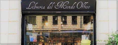 Libreria Mondo Offeso by La Libreria Mondo Offeso E Il Miracolo Dell Esperienza