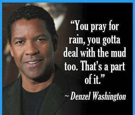 prayers for rain 5 0553818252 171 if you pray for rain you gotta deal with the mud too 187 denzel washington thoughts n