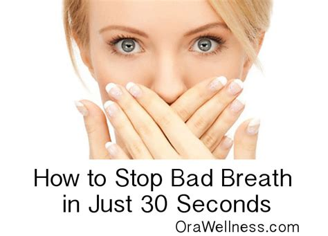 how to get rid of bad breath how to get rid of bad breath halitosis in 30 seconds orawellness