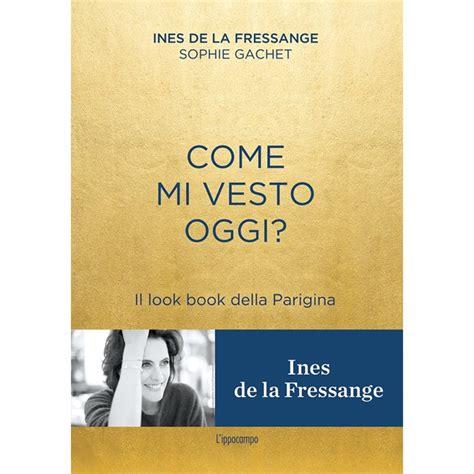 libro the perfect moment just a perfect outfit il nuovo libro di ines de la fressange snow in luxury