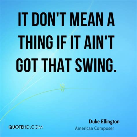 if you ain t got that swing duke ellington quotes quotehd