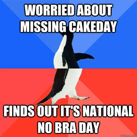 No Bra Meme - worried about missing cakeday finds out it s national no