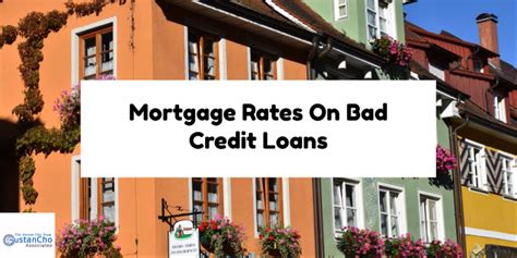 house mortgage for bad credit mortgage rates on bad credit loans with low credit scores