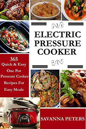 meals fast and easy electric pressure cooker recipes books electric pressure cooker 365 easy one pot
