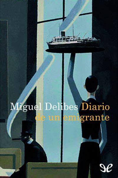 libro diario de un emigrante libro diario de un emigrante miguel delibes ebook epub torrent