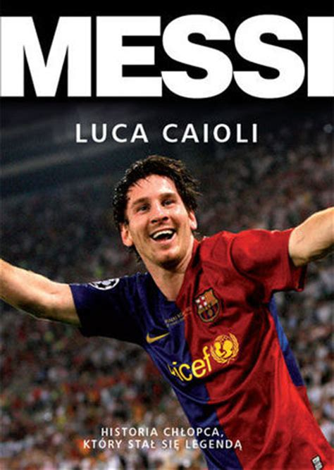 biography book messi messi historia chłopca kt 243 ry stał się legendą by luca