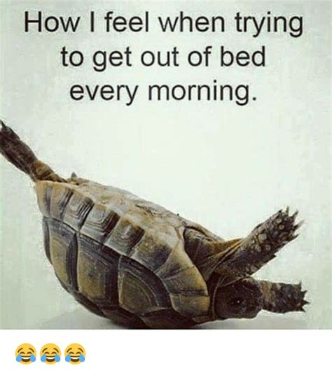 Get Out Of Bed Meme - how i feel when trying to get out of bed every morning