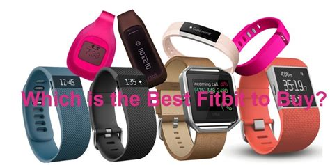 best fitbit product fitbit tracker comparison which is the best fitbit to buy
