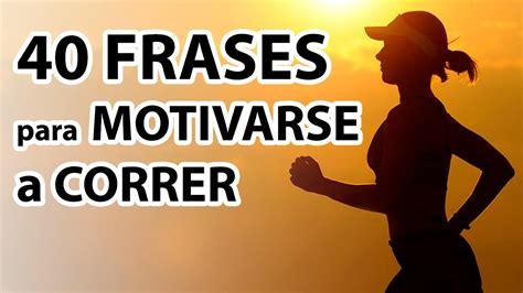 imagenes motivadoras de hacer ejercicio 40 frases para motivarse a correr youtube