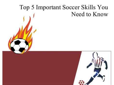 5 Skills You Need by Top 5 Important Soccer Skills You Need To