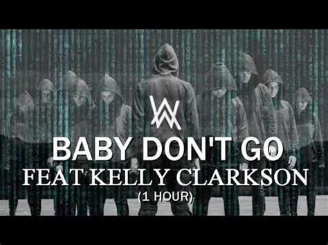 alan walker baby don t go lyrics alan walker feat kelly clarkson baby don t go 1 hour