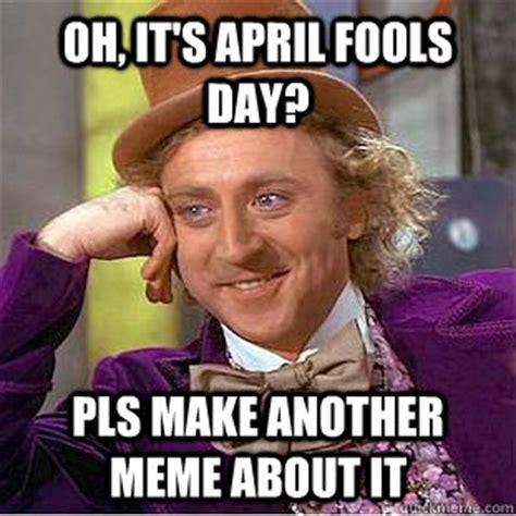 April Fools Memes - oh it s april fools day pls make another meme about it