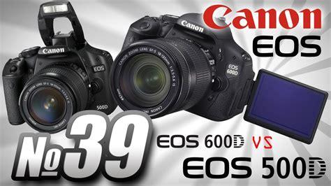 Canon 500d Vs 600d canon eos 600d vs canon eos 500d funnydog tv