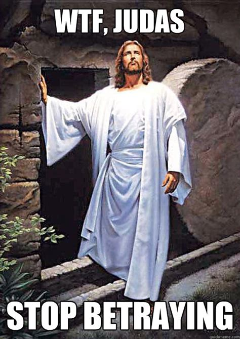 Wtf Jesus Meme - wtf judas stop betraying gamer jesus quickmeme