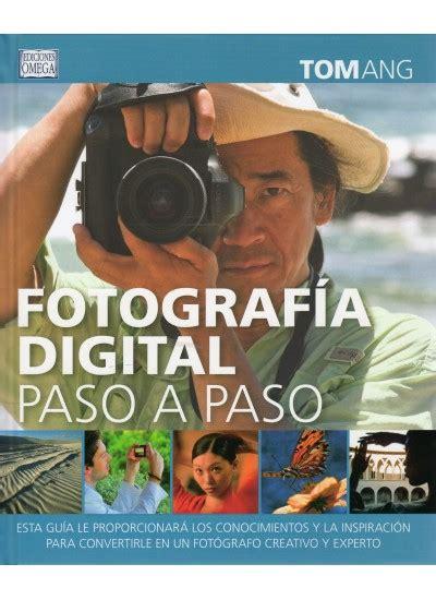 fotograf 205 a digital paso a paso libro ediciones omega