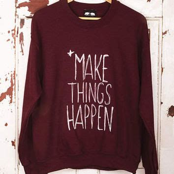 Sweater Hoodie Jumper Happened To Musik Fb make things happen jumper from not on the high top of