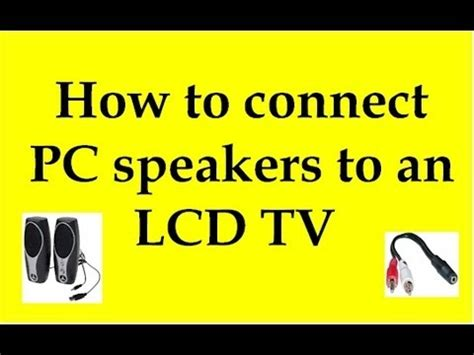how to connect a how to connect pc speakers to an lcd tv