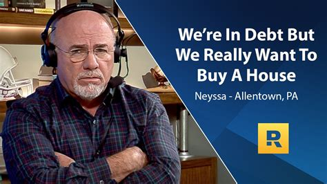 dave ramsey buying a house we re in debt but we really want to buy a house youtube