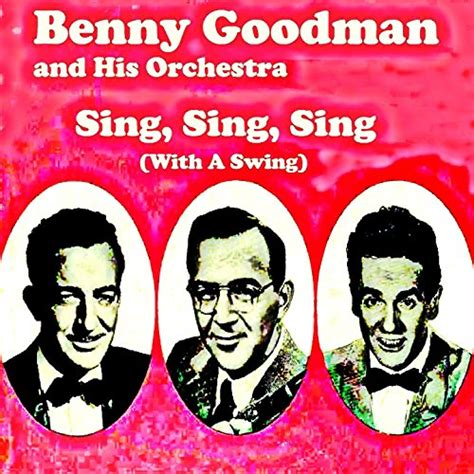 sing sing sing with a swing sing sing sing with a swing by benny goodman his
