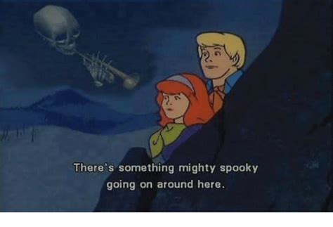 Spooky Memes - there s something mighty spooky going on around here dank meme on sizzle