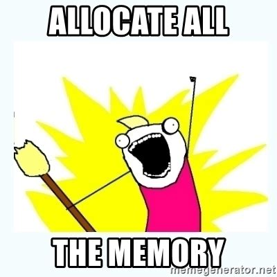 Meme Creator All The Things - allocate all the memory all the things meme generator