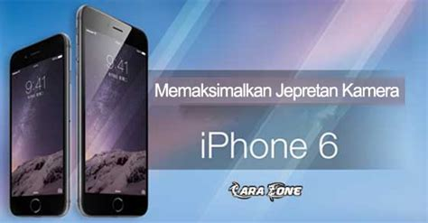 tutorial video iphone 6 tutorial memaksimalkan jepretan kamera pada iphone 6