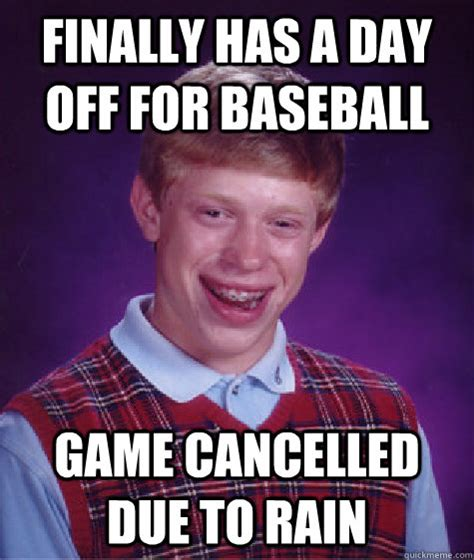 Game Day Meme - finally has a day off for baseball game cancelled due to
