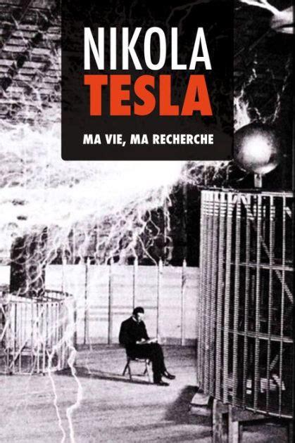 nikola tesla biography ebook nikola tesla ma vie ma recherche by nikola tesla nook