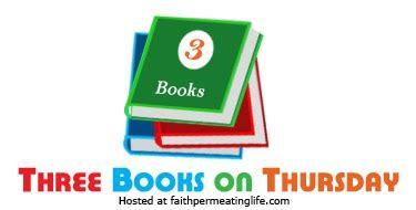 Thursday Three From Book To by Three Books On Thursday Faith Permeating