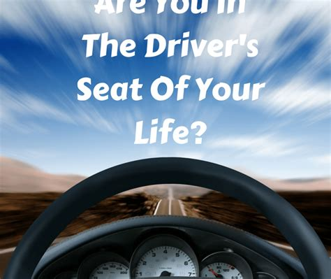 drivers seat are you in the driver s seat of your the happiness