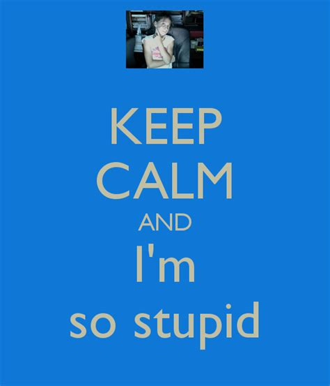 Im So Subtle by Keep Calm And I M So Stupid Poster Keep Calm O Matic