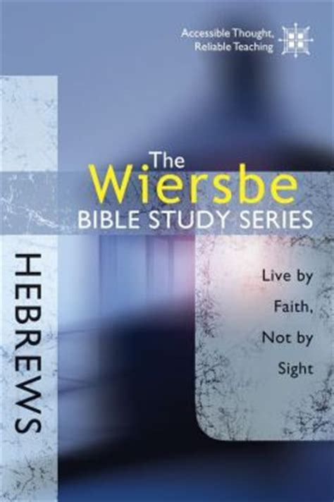 the niv study bible bible series books the wiersbe bible study series hebrews live by faith