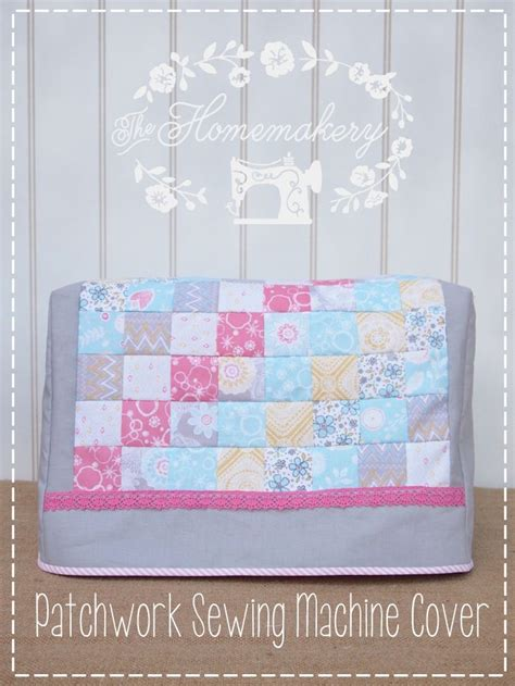 Patchwork Sewing Machine - patchwork sewing machine cover tutorial the homemakery