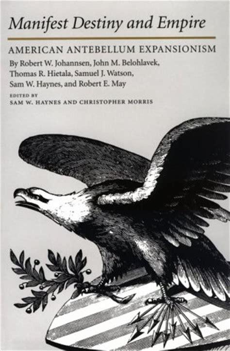 manifest destiny hegemony books manifest destiny and empire american antebellum expansion