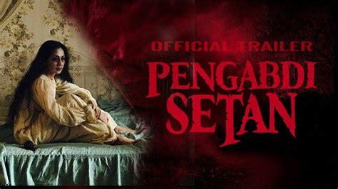 film pengabdi setan berapa jam habis nonton pengabdi setan lanjut uji nyali makan