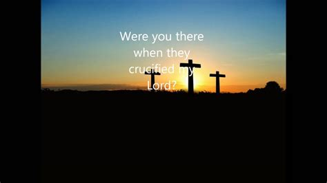 Were You There were you there when they crucified my lord lent best