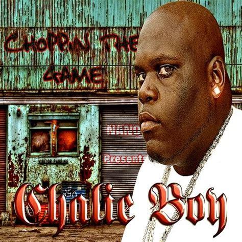 chalie boy black music choppin the game quot chalie boy edition
