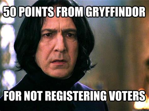 Professor Snape Meme - 50 points from gryffindor for not registering voters