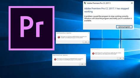 adobe premiere cs6 not responding fix quot adobe premiere pro cc 2017 has stopped working