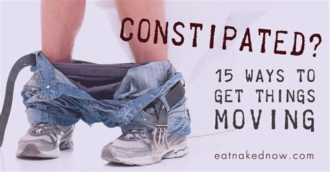 what to do if your is constipated constipated 15 ways to get things moving eat now