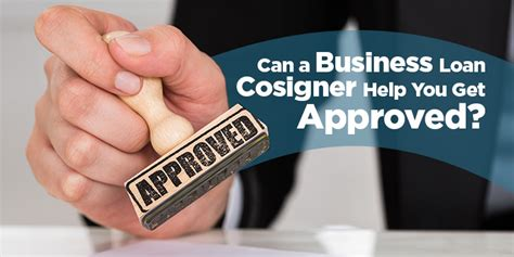 can a business loan cosigner help you get approved