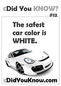 Information About Cars The Safest Car Color Is White Http Edidyouknow Did