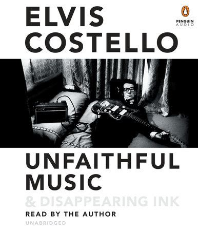 libro unfaithful music and disappearing unfaithful music disappearing ink by elvis costello penguinrandomhouse com