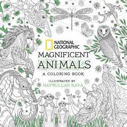the magnificent book of animals books national geographic magnificent animals coloring book