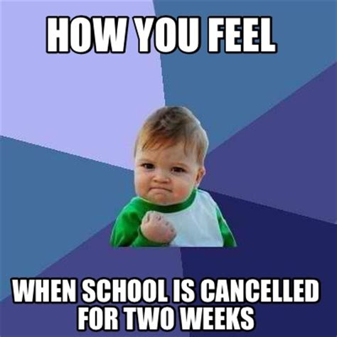 2 Picture Meme Creator - meme creator how you feel when school is cancelled for
