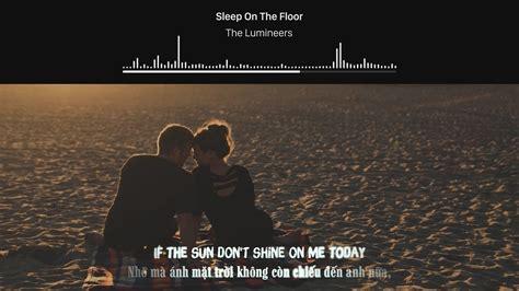 sleep on the floor lyrics lyrics vietsub the lumineers sleep on the floor youtube