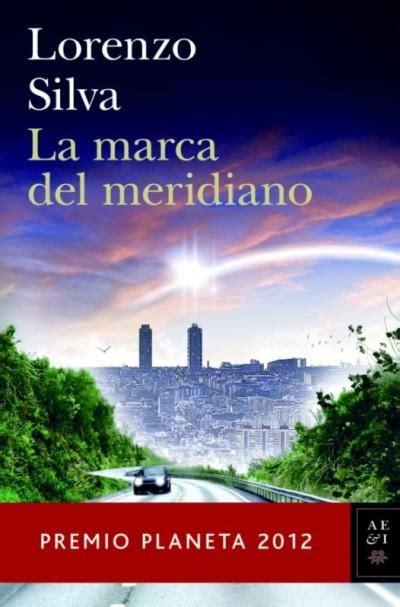 la marca del meridiano premio planeta 2012 lorenzo silva comprar libro en fnac es